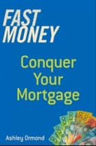 Fast Money - Conquer Your Mortgage ebook by Ashley Ormond