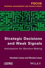 Strategic Decisions and Weak Signals - Anticipation for Decision-Making ebook by Humbert Lesca,Nicolas Lesca