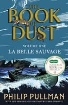 La Belle Sauvage: The Book of Dust Volume One eBook by Philip Pullman