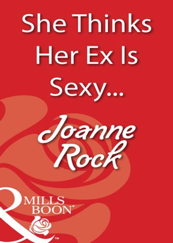She Thinks Her Ex Is Sexy... (Mills & Boon Blaze) ebook by Joanne Rock