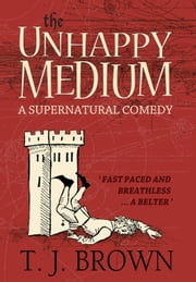 The Unhappy Medium - The unhappy Medium, #1 ebook by T. J. Brown