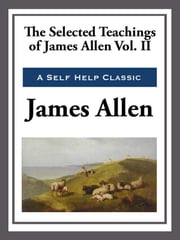 The Selected Teachings of James Allen Volume II ebook by James Allen