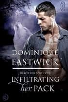 Infiltrating Her Pack ebook by Dominique Eastwick