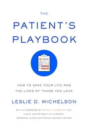 The Patient's Playbook - How to Save Your Life and the Lives of Those You Love ebook by Leslie D. Michelson