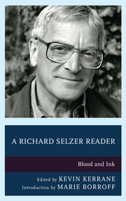 A Richard Selzer Reader - Blood and Ink ebook by Kevin Kerrane, Marie Borroff