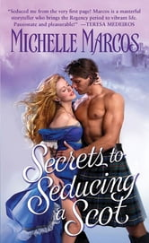Secrets To Seducing A Scot ebook by Michelle Marcos