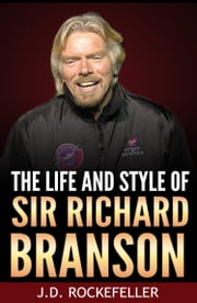 The Life and Style of Sir Richard Branson ebook by J.D. Rockefeller