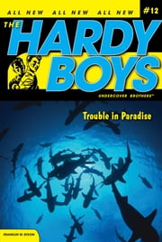 Trouble in Paradise ebook by Franklin W. Dixon