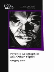 Psychic Geographies And Other Topics ebook by Gregory Betts