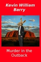 Murder In The Outback ebook by Kevin William Barry