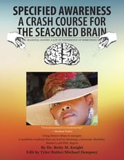 SPECIFIED AWARENESS a CRASH COURSE for the SEASONED BRAIN - SEASONAL HAVING a LOT of EXPERIENCE of SOMETHING ebook by Dr. Betty M. Knight,Butler Dempsey,Michael Dempsey