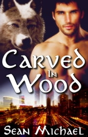 Carved In Wood ebook by Sean Michael