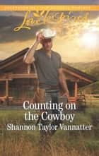 Counting On The Cowboy (Mills & Boon Love Inspired) (Texas Cowboys, Book 4) ebook by Shannon Taylor Vannatter