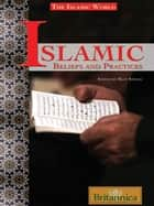 Islamic Beliefs and Practices ebook by Britannica Educational Publishing, Stefon, Matt
