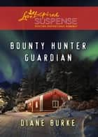 Bounty Hunter Guardian (Mills & Boon Love Inspired Suspense) ebook by Diane Burke