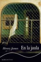 En la jaula ebook by Henry James
