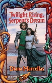 Twilight Rising, Serpent's Dream ebook by Diana Marcellas