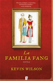 La familia Fang ebook by Kevin Wilson