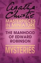 The Manhood of Edward Robinson: An Agatha Christie Short Story ebook by Agatha Christie