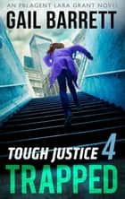 Tough Justice: Trapped (Part 4 Of 8) (Tough Justice, Book 4) 電子書 by Gail Barrett