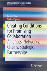 Creating Conditions for Promising Collaboration - Alliances, Networks, Chains, Strategic Partnerships ebook by Edwin Kaats,Wilfrid Opheij