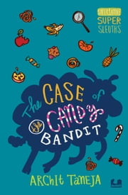 THE CASE OF THE CANDY BANDIT ebook by ARCHIT TANEJA