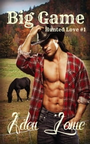Big Game: Hunted Love #1 ebook by Aden Lowe