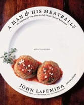 A Man and His Meatballs - The Hilarious but True Story of a Self-Taught Chef and Restaurateur ebook by John LaFemina