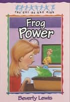 Frog Power (Cul-de-Sac Kids Book #5) ebook by Beverly Lewis, Barbara Birch