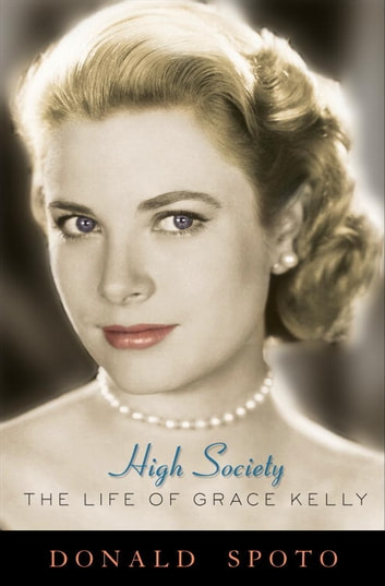 High Society - The Life of Grace Kelly ebook by Donald Spoto