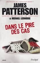 Dans le pire des cas ebook by James Patterson, Michael Ledwidge, Sebastian Danchin