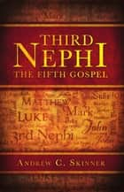Third Nephi: The Fifth Gospel ebook by Andrew C. Skinner