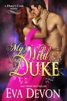 My Wild Duke - Duke's Club, #8 ebook by Eva Devon