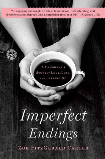 Imperfect Endings - A Daughter's Tale of Life and Death ebook by Zoe FitzGerald Carter