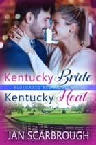 Kentucky Bride & Kentucky Heat ebook by Jan Scarbrough