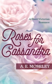 Roses for Cassandra ebook by A.E. Moseley