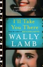 I'll Take You There ebook by Wally Lamb