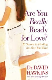 Are You Really Ready for Love?: 10 Secrets to Finding the One You Want ebook by Hawkins, David