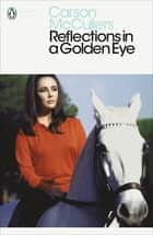 Reflections in a Golden Eye eBook by Carson McCullers