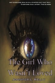 The Girl Who Wasn't Loved - A Lucia Chronicles Novella ebook by Jennifer L. Kelly