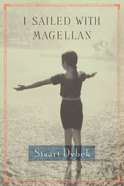 I Sailed with Magellan - Stories ebook by Stuart Dybek