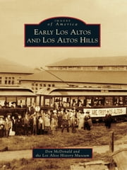 Early Los Altos and Los Altos Hills ebook by Don McDonald,Los Altos History Museum