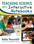 Teaching Science With Interactive Notebooks ebook by Kellie Marcarelli