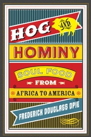 Hog and Hominy - Soul Food from Africa to America ebook by Frederick Douglass Opie
