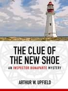 The Clue of the New Shoe - An Inspector Bonaparte Mystery #15 ebook by Arthur W. Upfield