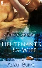 The Lieutenant's Ex Wife ebook by Aliyah Burke
