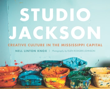 Studio Jackson - Creative Culture in the Mississippi Capital ebook by Nell Linton Knox