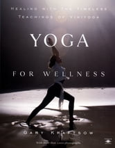 Yoga for Wellness - Healing with the Timeless Teachings of Viniyoga ebook by Gary Kraftsow