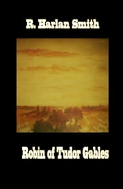 ROBIN OF TUDOR GABLES ebook by R. Harlan Smith
