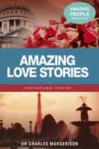 Amazing Love Stories ebook by Charles Margerison